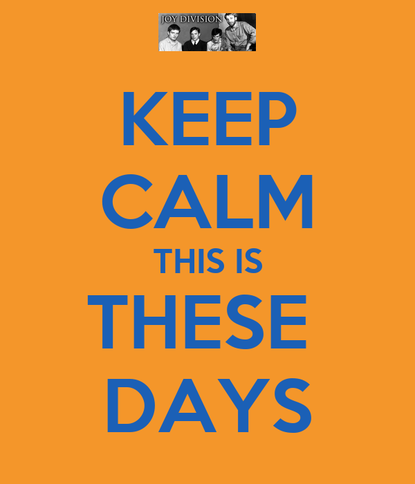 KEEP CALM THIS IS THESE  DAYS