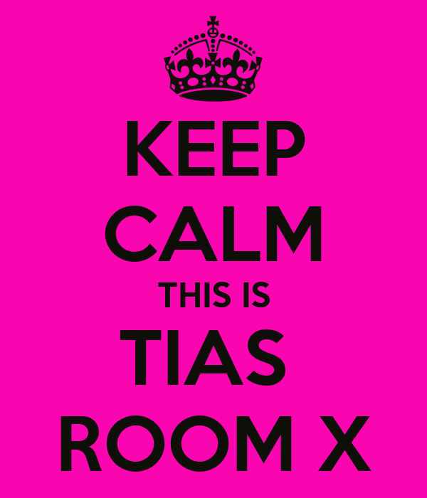 KEEP CALM THIS IS TIAS  ROOM X