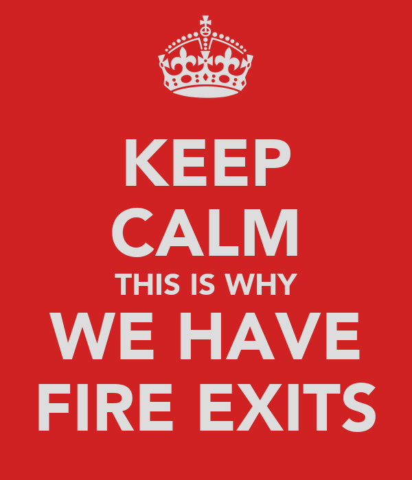 KEEP CALM THIS IS WHY WE HAVE FIRE EXITS