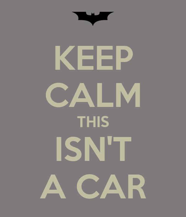 KEEP CALM THIS ISN'T A CAR