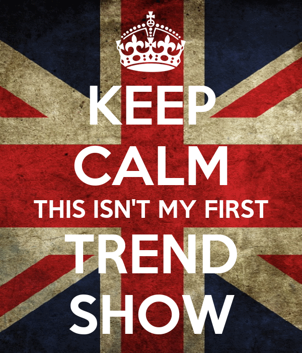KEEP CALM THIS ISN'T MY FIRST TREND SHOW