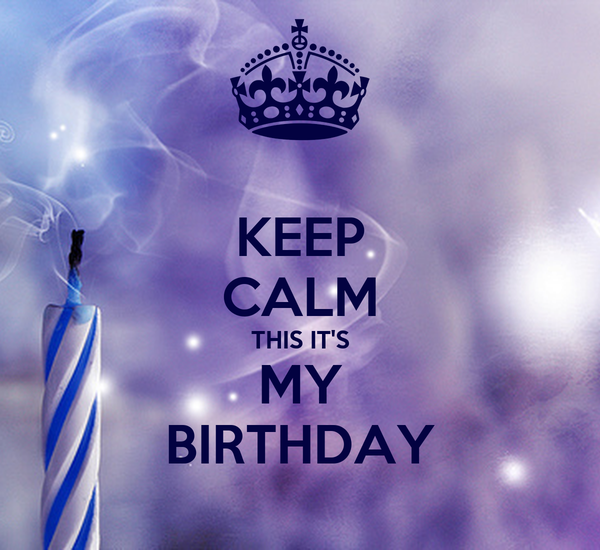 KEEP CALM THIS IT'S MY BIRTHDAY