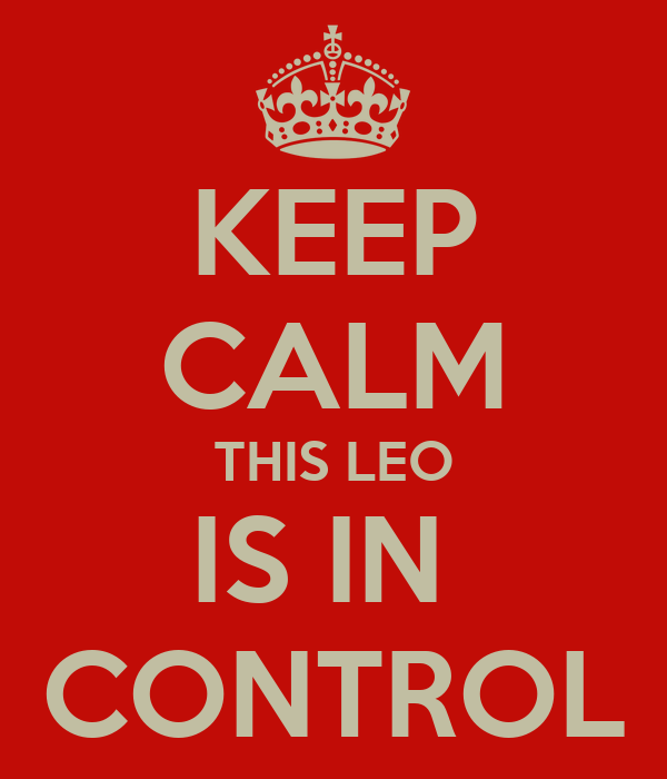 KEEP CALM THIS LEO IS IN  CONTROL