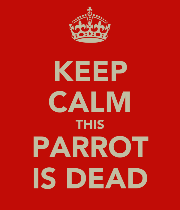 KEEP CALM THIS PARROT IS DEAD