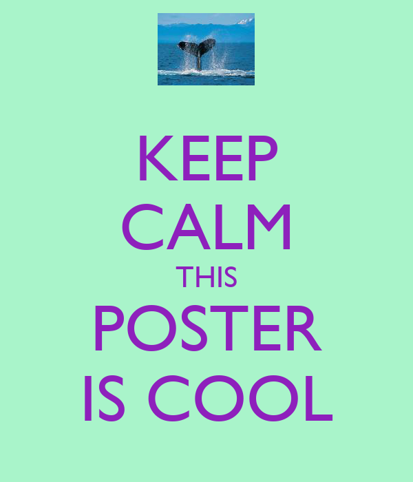KEEP CALM THIS POSTER IS COOL