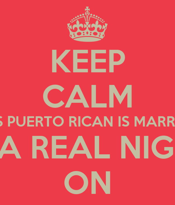 KEEP CALM THIS PUERTO RICAN IS MARRIED  TO A REAL NIGGA  ON