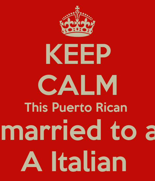 KEEP CALM This Puerto Rican  Is married to an  A Italian