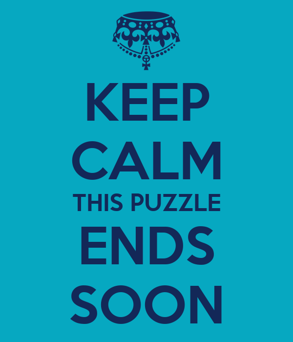 KEEP CALM THIS PUZZLE ENDS SOON