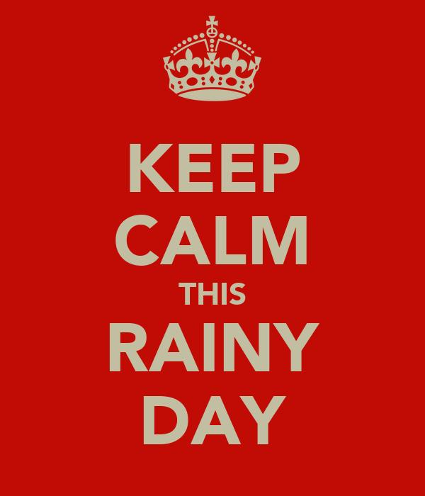 KEEP CALM THIS RAINY DAY