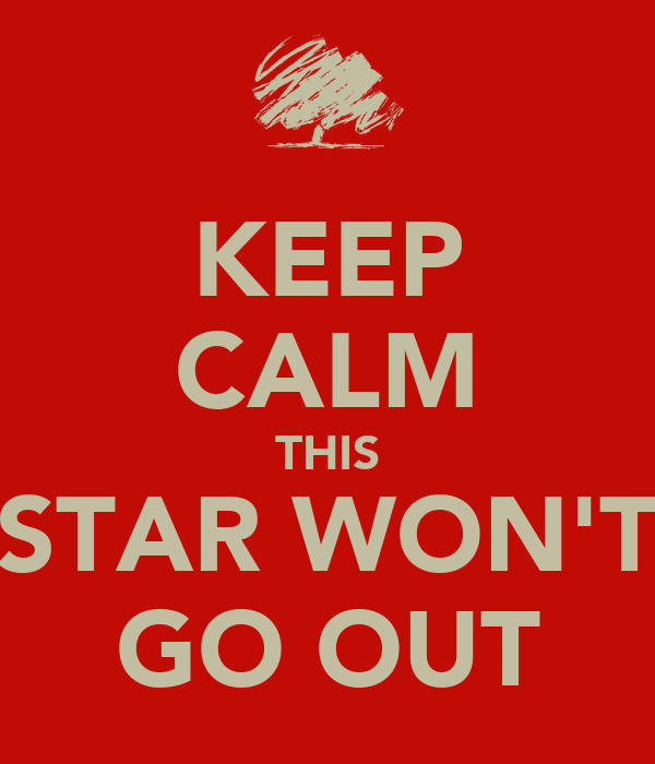 KEEP CALM THIS  STAR WON'T  GO OUT