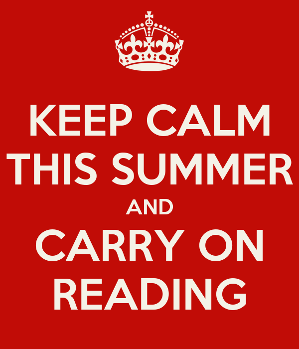 KEEP CALM THIS SUMMER AND CARRY ON READING