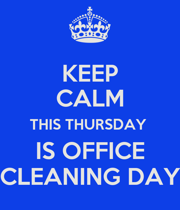KEEP CALM THIS THURSDAY IS OFFICE CLEANING DAY Poster ...