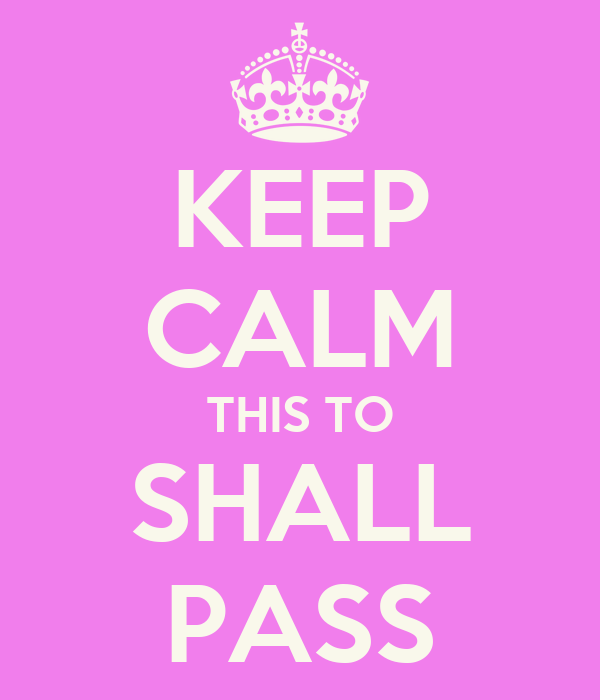 KEEP CALM THIS TO SHALL PASS