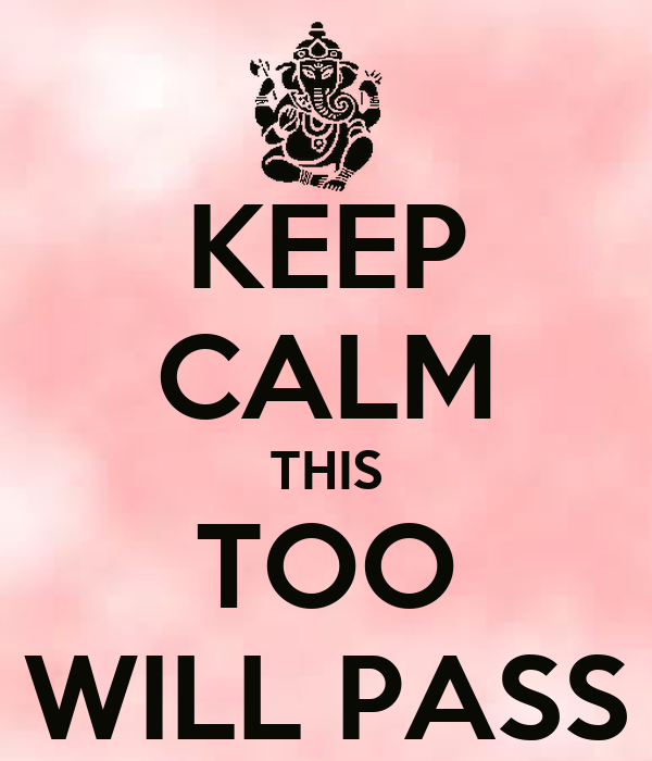 KEEP CALM THIS TOO WILL PASS