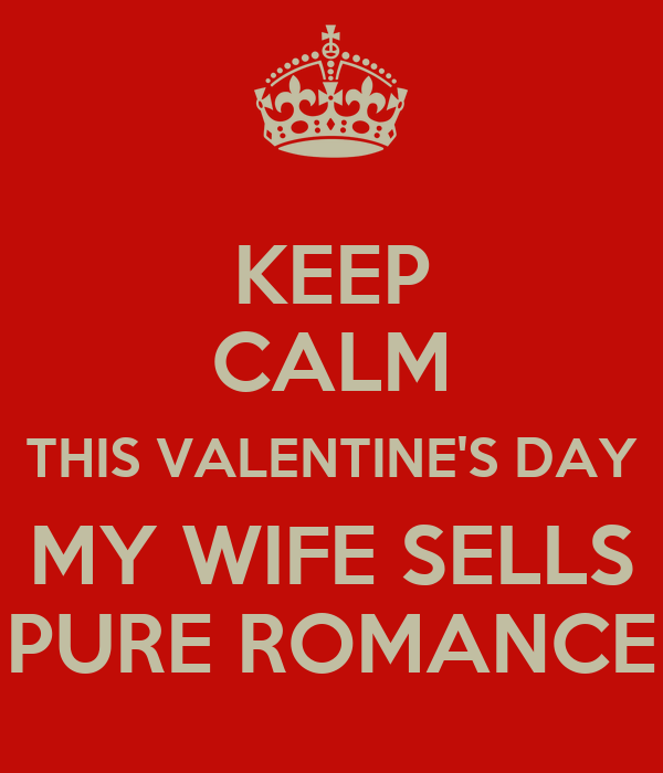 Keep Calm This Valentine S Day My Wife Sells Pure Romance Poster