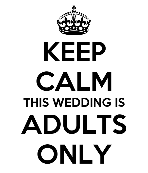 KEEP CALM THIS WEDDING IS ADULTS ONLY