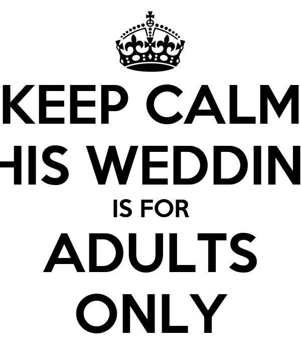 KEEP CALM THIS WEDDING IS FOR ADULTS ONLY