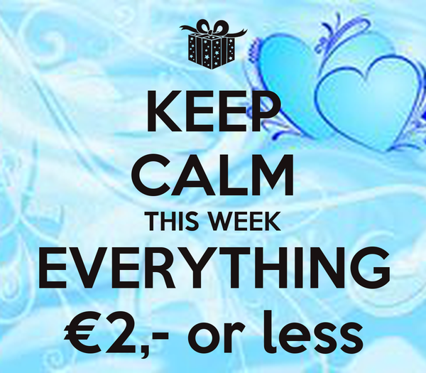 KEEP CALM THIS WEEK EVERYTHING €2,- or less