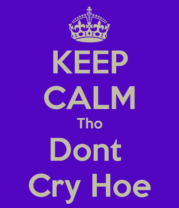 KEEP CALM Tho Dont  Cry Hoe