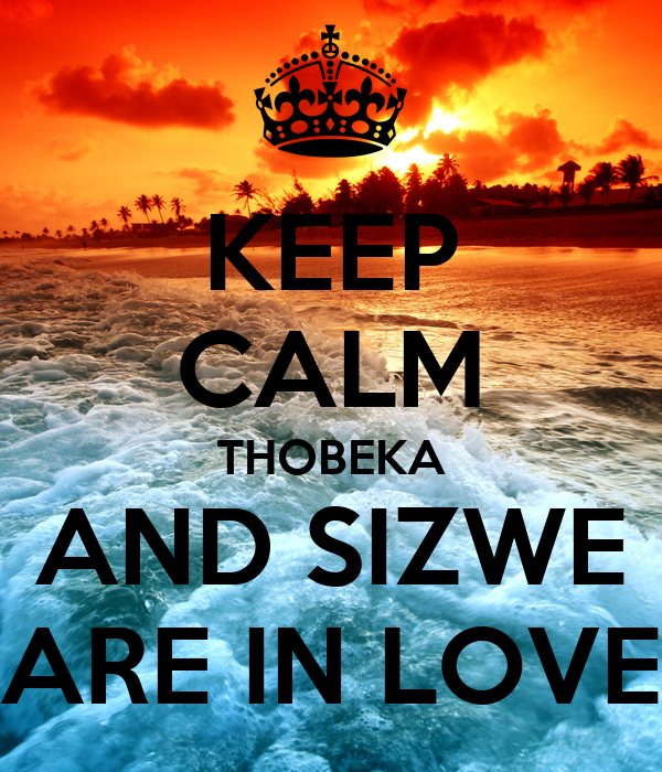 KEEP CALM THOBEKA AND SIZWE ARE IN LOVE