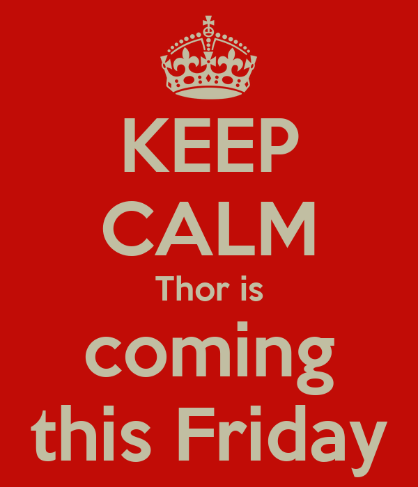 KEEP CALM Thor is coming this Friday