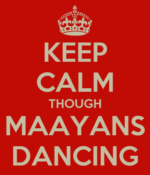 KEEP CALM THOUGH MAAYANS DANCING