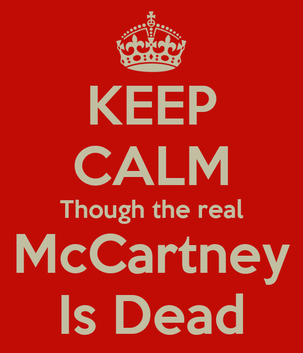 KEEP CALM Though the real McCartney Is Dead