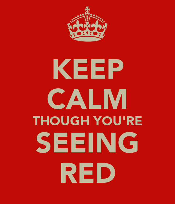 KEEP CALM THOUGH YOU'RE SEEING RED