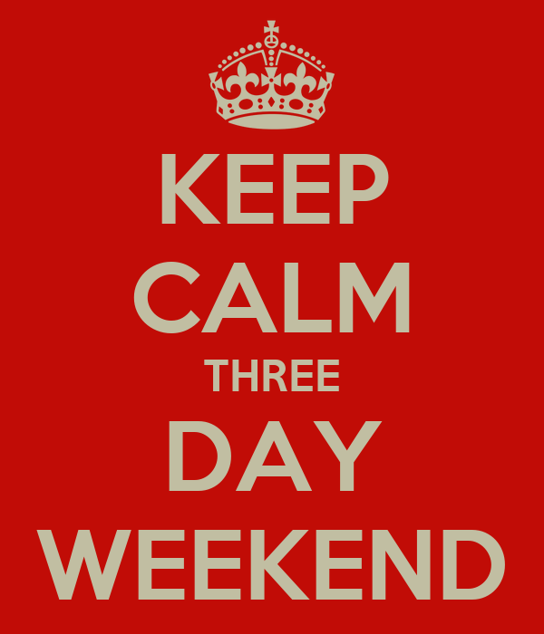 KEEP CALM THREE DAY WEEKEND