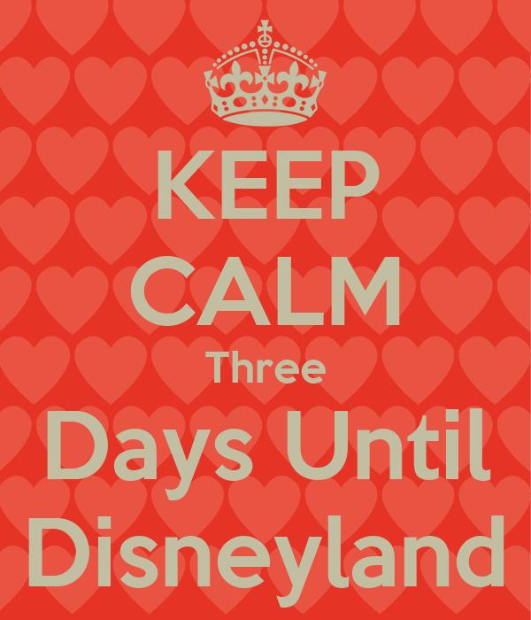 KEEP CALM Three Days Until Disneyland