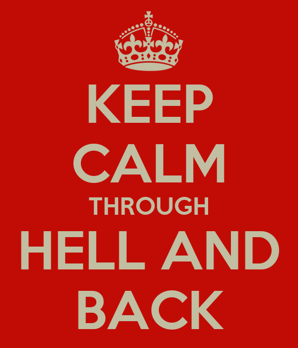 KEEP CALM THROUGH HELL AND BACK