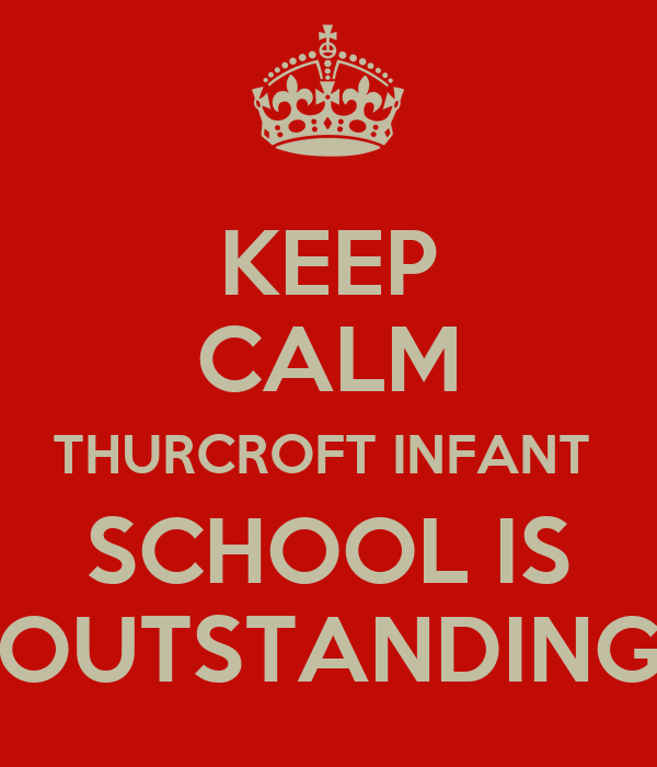 KEEP CALM THURCROFT INFANT  SCHOOL IS OUTSTANDING