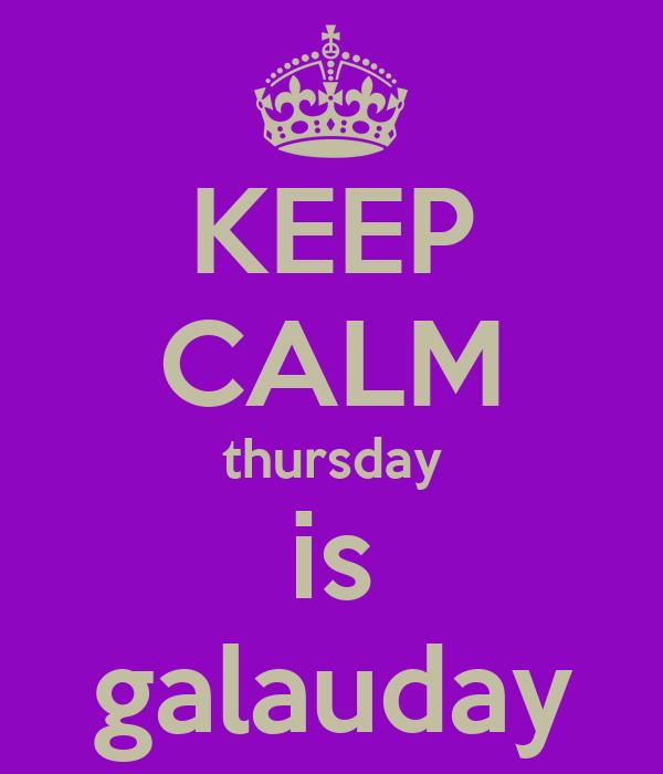 KEEP CALM thursday is galauday