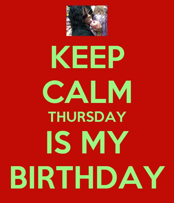 KEEP CALM THURSDAY IS MY BIRTHDAY