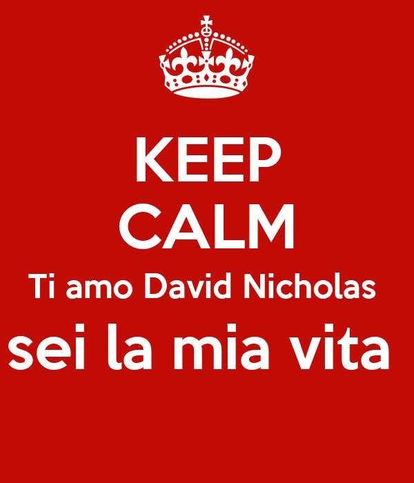 KEEP CALM Ti amo David Nicholas  sei la mia vita