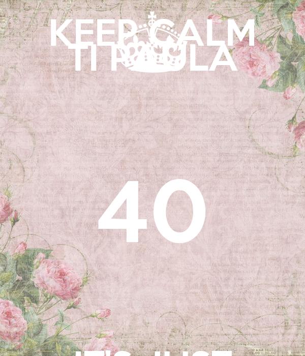 KEEP CALM TI PAULA 40 IT'S JUST THE BEGINNING