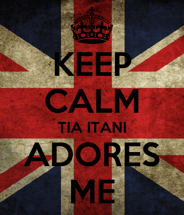 KEEP CALM TIA ITANI ADORES ME
