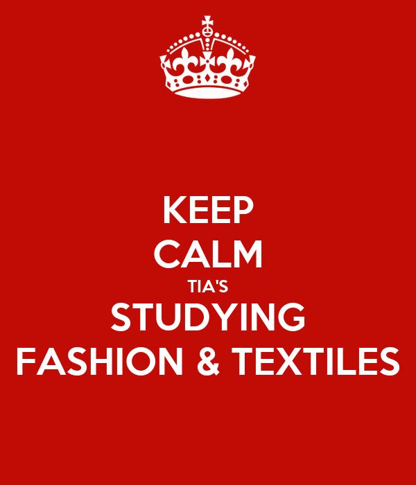 KEEP CALM TIA'S STUDYING FASHION & TEXTILES
