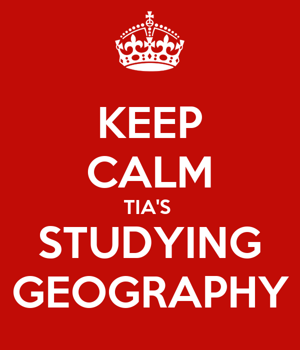 KEEP CALM TIA'S  STUDYING GEOGRAPHY