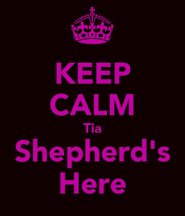 KEEP CALM Tia Shepherd's Here