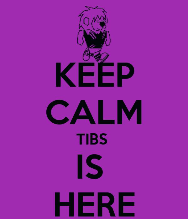 KEEP CALM TIBS  IS  HERE