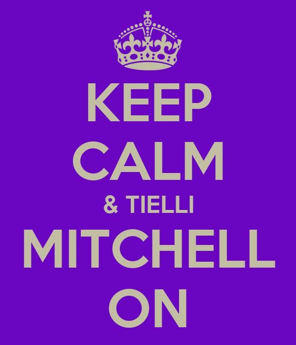 KEEP CALM & TIELLI MITCHELL ON