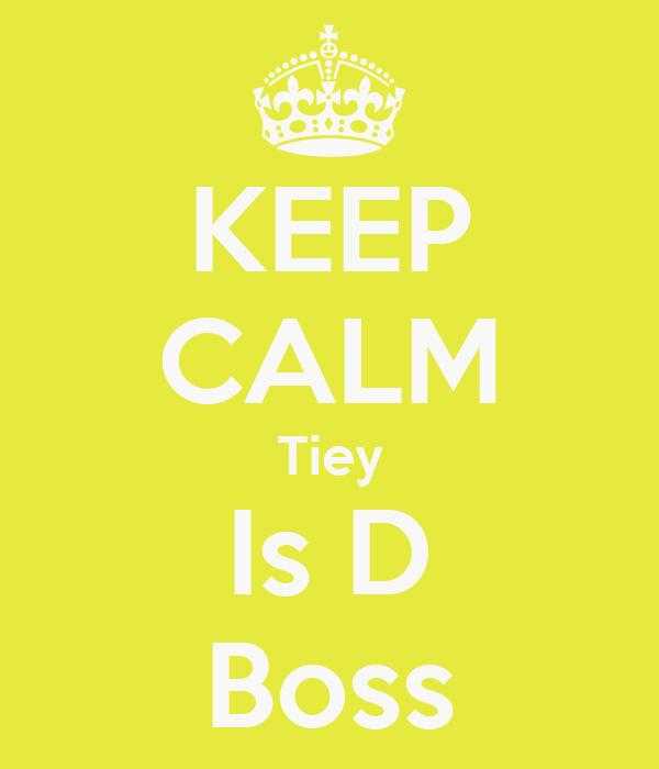 KEEP CALM Tiey Is D Boss