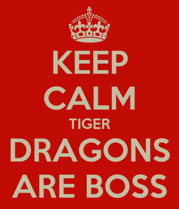 KEEP CALM TIGER DRAGONS ARE BOSS