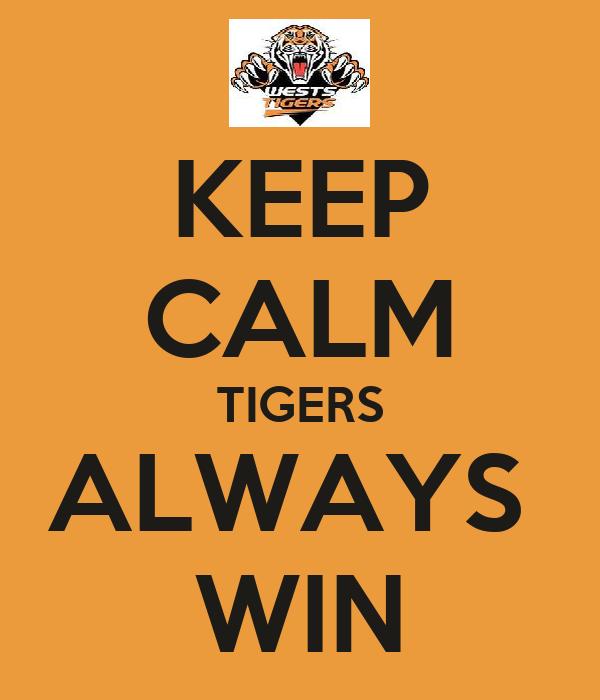 KEEP CALM TIGERS ALWAYS  WIN