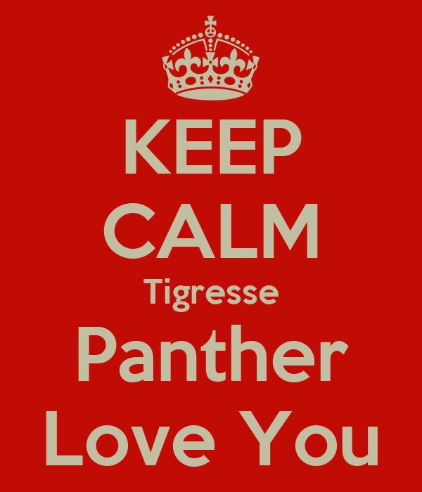 KEEP CALM Tigresse Panther Love You