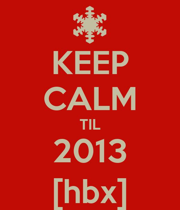 KEEP CALM TIL 2013 [hbx]