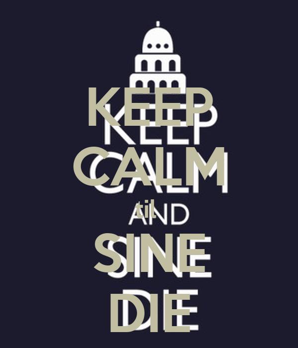 KEEP CALM til  SINE DIE