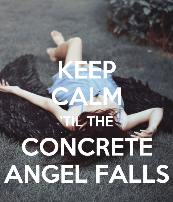 KEEP CALM 'TIL THE CONCRETE ANGEL FALLS