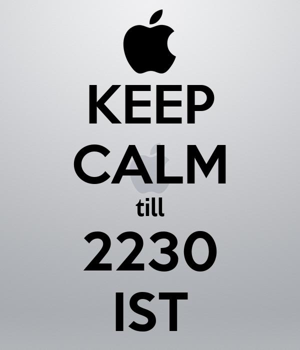 KEEP CALM till 2230 IST